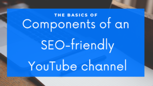 Components of an SEO-friendly YouTube channel